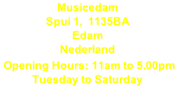 Musicedam Spui 1,  1135BA Edam Nederland  Opening Hours: 11am to 5.00pm Tuesday to Saturday